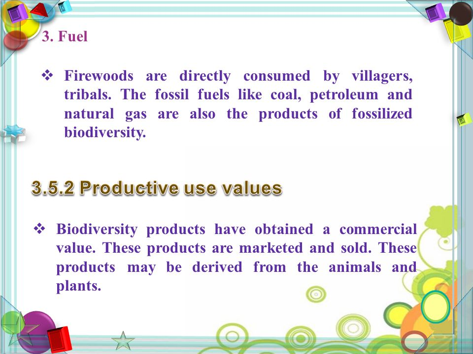 3. Fuel  Firewoods are directly consumed by villagers, tribals.