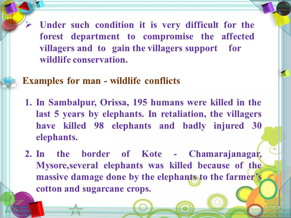  Under such condition it is very difficult for the forest department to compromise the affected villagers and to gain the villagers support for wildlife conservation.