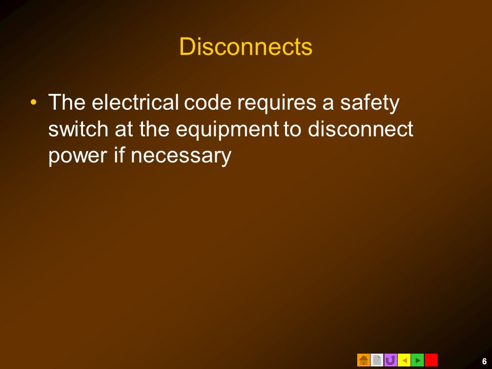  6 Disconnects The electrical code requires a safety switch at the equipment to disconnect power if necessary