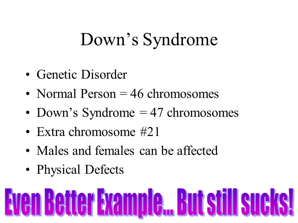 genetic disorders and down syndrome Down syndrome and other genetic disorders effective early intervention is important for children with genetic disorders to ensure optimal outcomes down syndrome is a genetic disorder caused by chromosonal abnormalities.