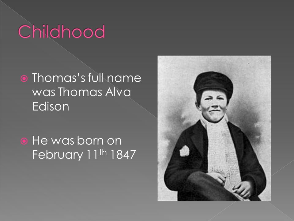 Thomas's full name was Thomas Alva Edison  He was born on