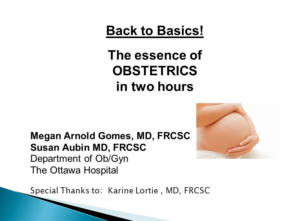 Back to Basics! The essence of OBSTETRICS in two hours Megan