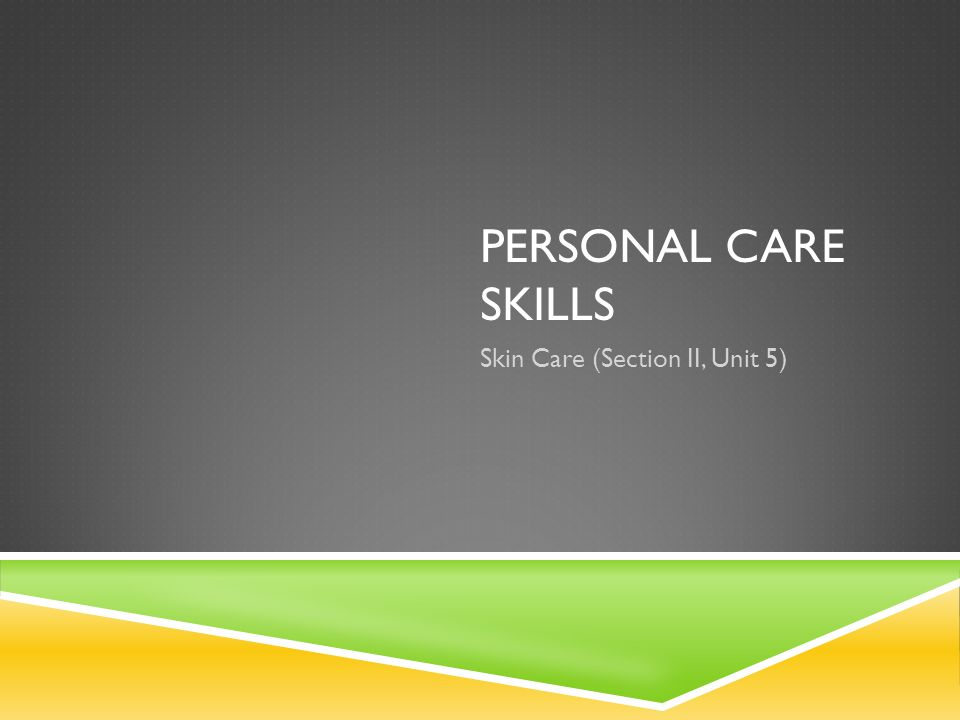 Personal Care Skills Skin Care Section Ii Unit 5 Ppt Download