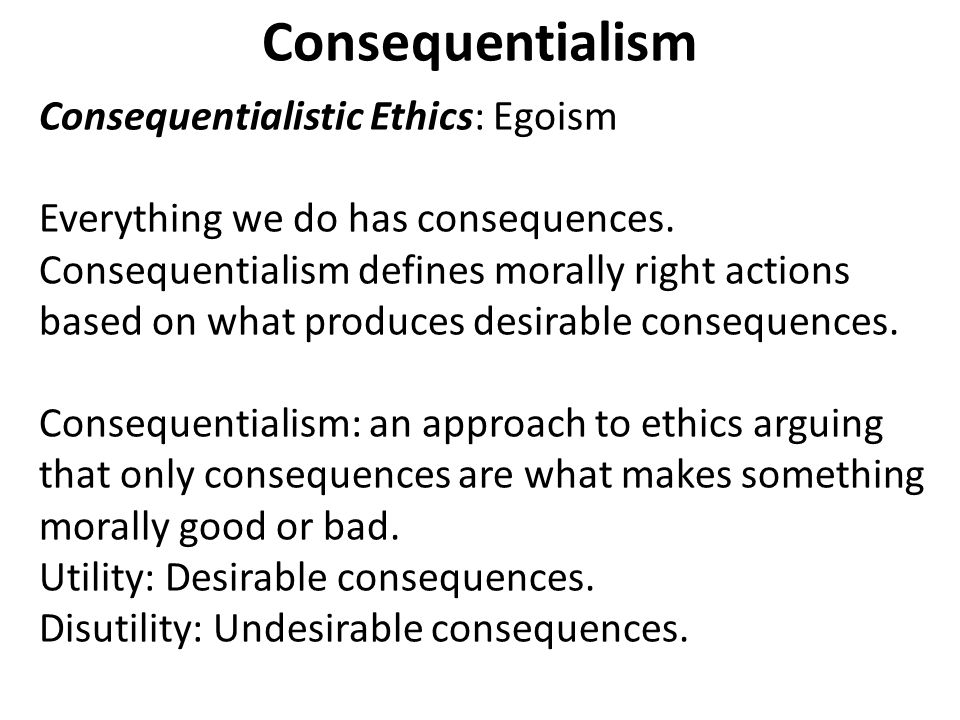 ethics of egoisms Ethical egoism is the view that each of us ought to pursue our own self-interest, and no-one has any obligation to promote anyone else's interests it is thus a normative or prescriptive theory: it is concerned with how we ought to behave in this respect, ethical egoism is quite different from.