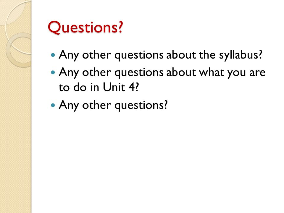 Questions. Any other questions about the syllabus.