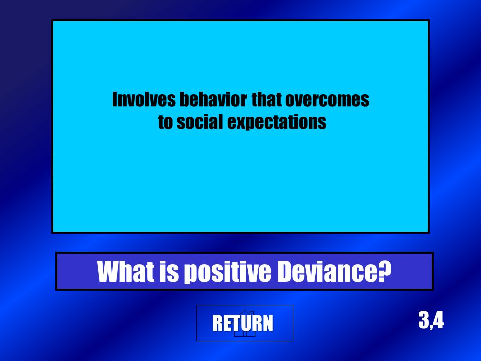 3,3 Involves behavior that under conforms to accepted norms. What is Negative Deviance RETURN