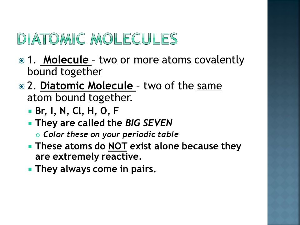 Diatomic Molecules  All bonds in diatomic molecules are covalent bonds