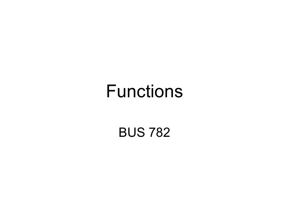 1 Functions BUS 782