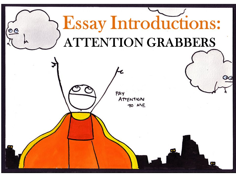 Essay Introductions Attention Grabbers  Attention Grabbing   Essay Introductions Attention Grabbers