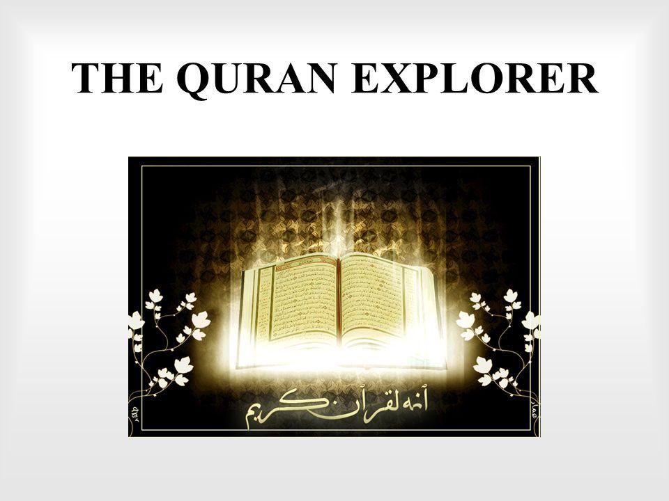 THE QURAN EXPLORER  INTRODUCTION  The Quran Explorer contains Al