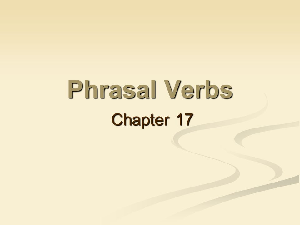 Phrasal Verbs Chapter 17  Tear paper into many pieces A: Did you