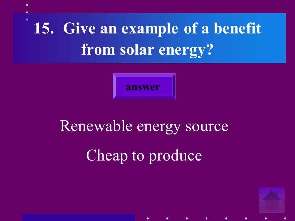 14.What do you call energy from the sun Solar energy answer