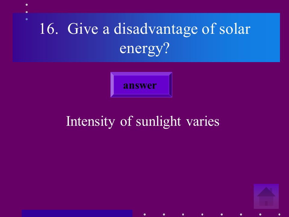 15.Give an example of a benefit from solar energy Renewable energy source Cheap to produce answer