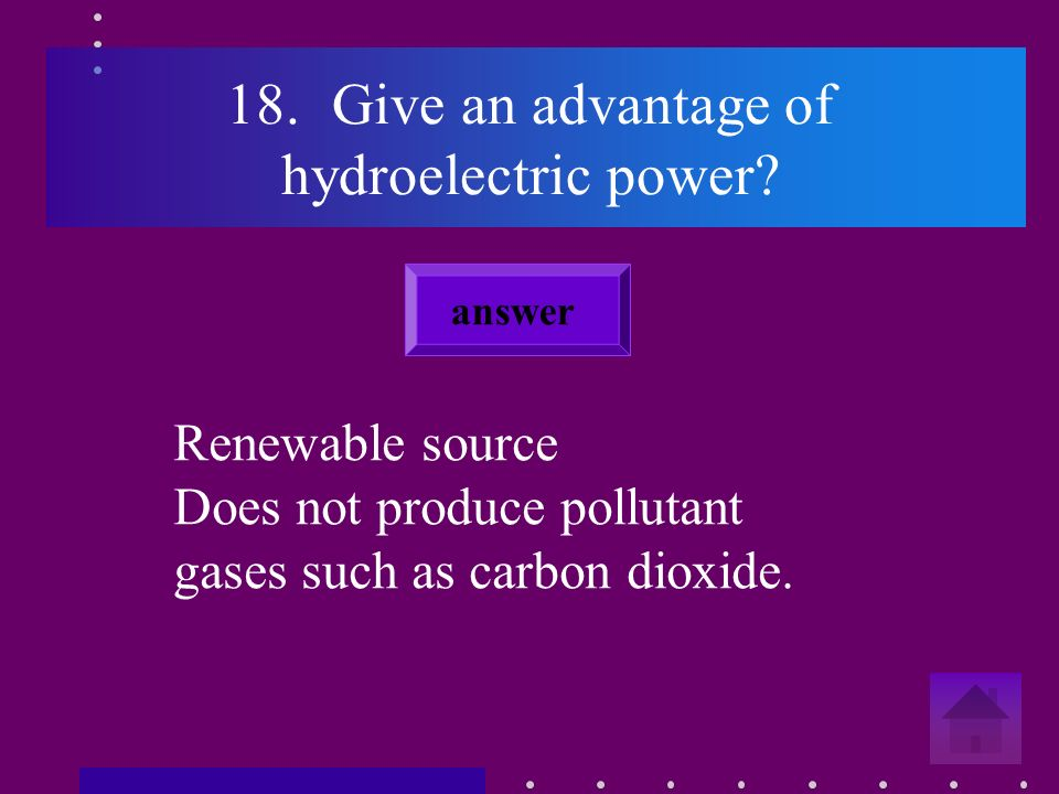 17. What do you call electrical energy made using water flowing down a hill Hydroelectric answer