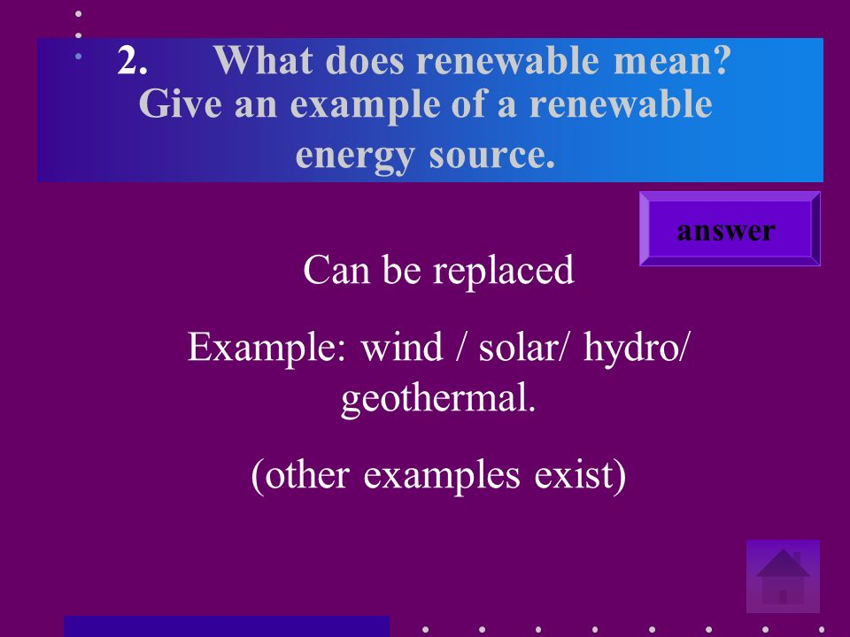 1.What does non – renewable mean. Give an example of a non renewable energy source.