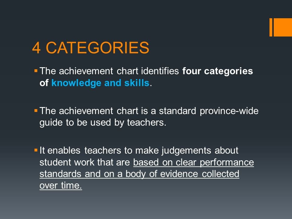 4 CATEGORIES  The achievement chart identifies four categories of knowledge and skills.