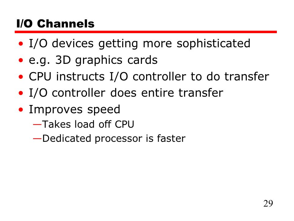I/O Channels I/O devices getting more sophisticated e.g.