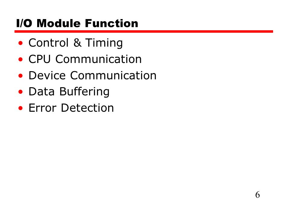 I/O Module Function Control & Timing CPU Communication Device Communication Data Buffering Error Detection 6