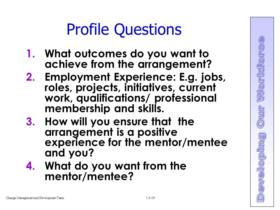 Change Management and Development Team Profile Questions 1.What outcomes do you want to achieve from the arrangement.