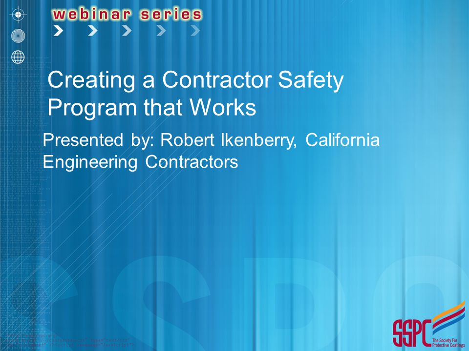 Presented by: Robert Ikenberry, California Engineering Contractors Creating a Contractor Safety Program that Works