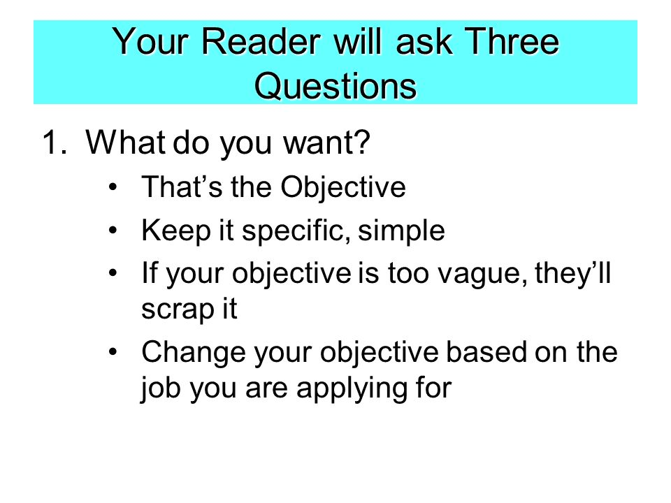 Your Reader will ask Three Questions 1.What do you want.