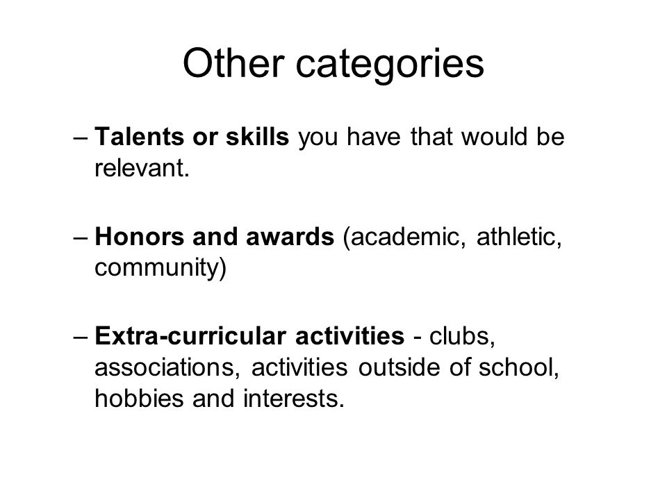 Other categories –Talents or skills you have that would be relevant.