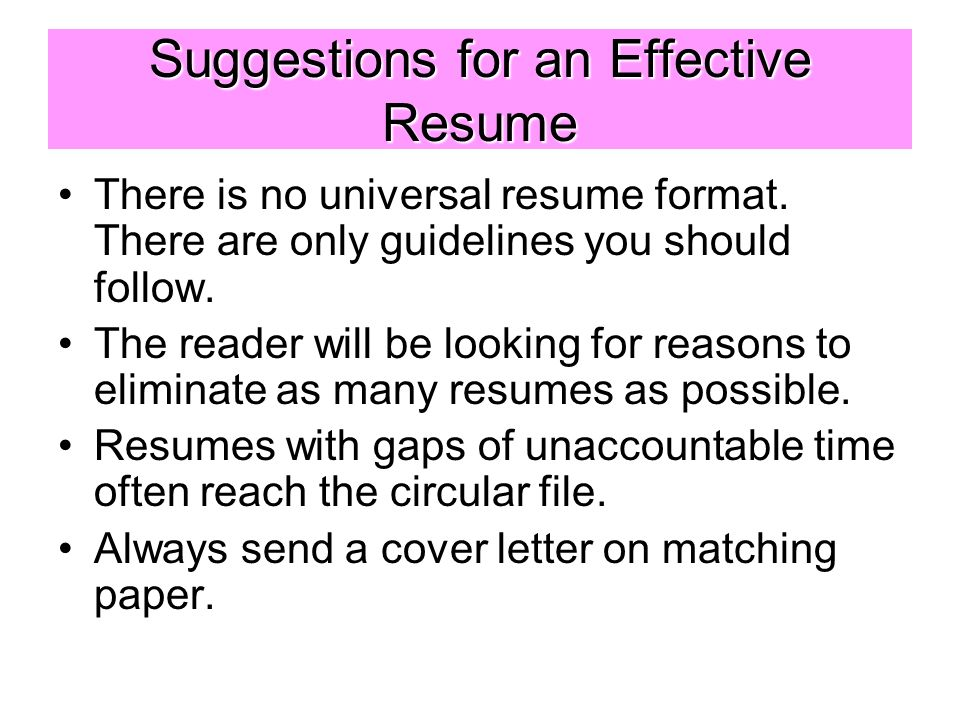 Suggestions for an Effective Resume There is no universal resume format.