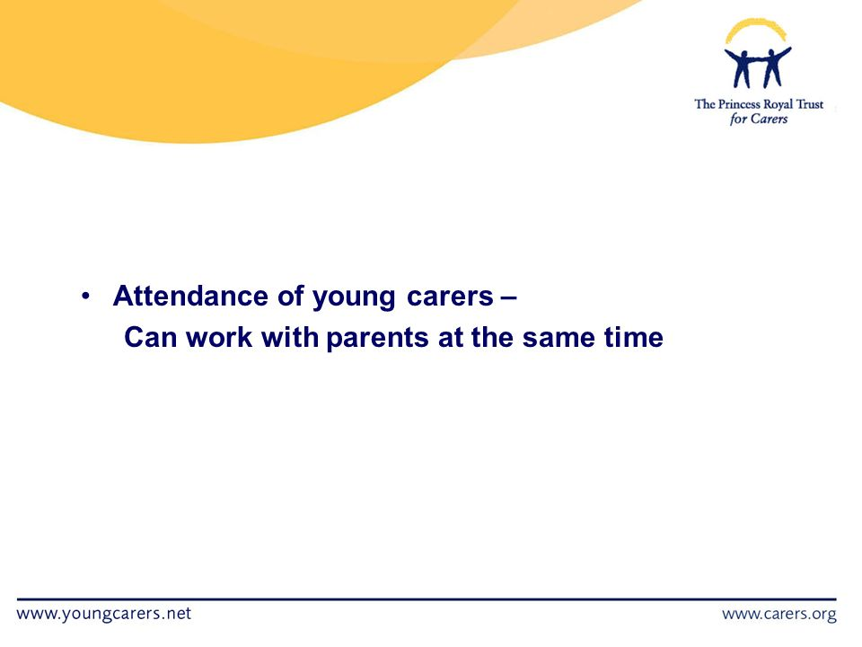 Attendance of young carers – Can work with parents at the same time