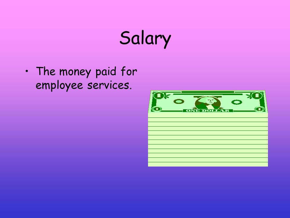 Salary The money paid for employee services.