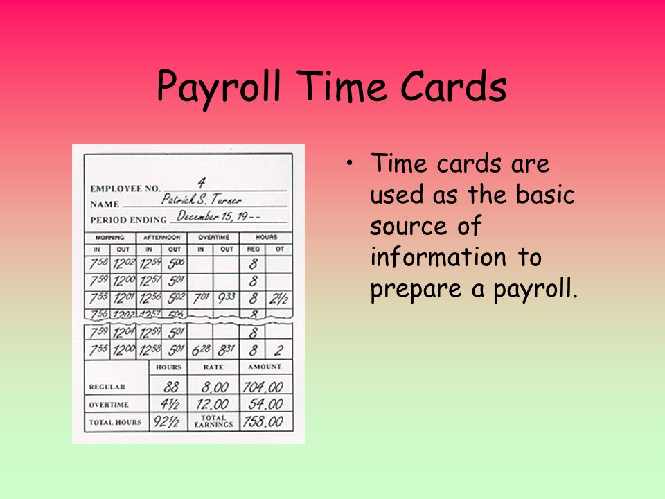Payroll Time Cards Time cards are used as the basic source of information to prepare a payroll.