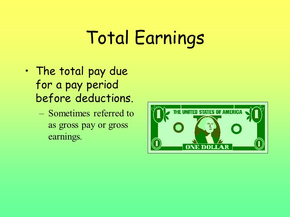 Total Earnings The total pay due for a pay period before deductions.