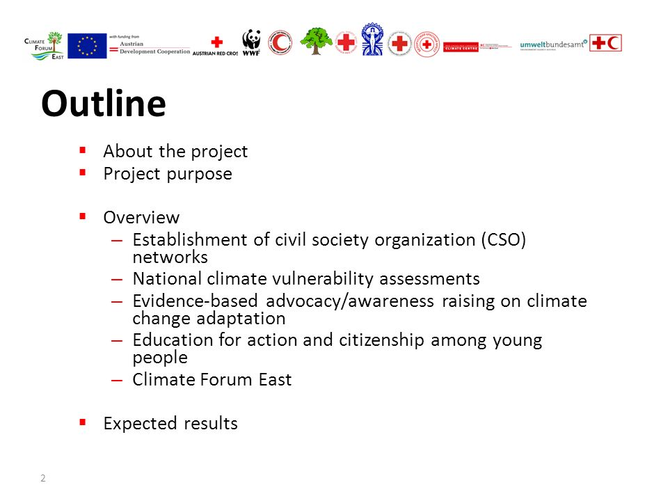2 Outline  About the project  Project purpose  Overview – Establishment of civil society organization (CSO) networks – National climate vulnerability assessments – Evidence-based advocacy/awareness raising on climate change adaptation – Education for action and citizenship among young people – Climate Forum East  Expected results
