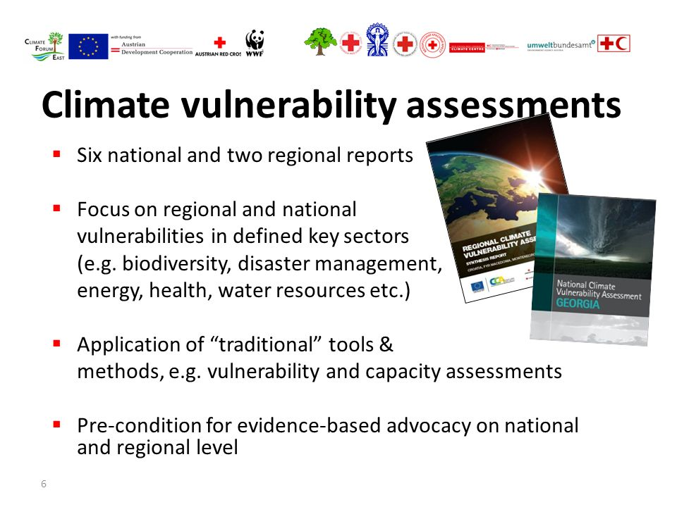 6 Climate vulnerability assessments  Six national and two regional reports  Focus on regional and national vulnerabilities in defined key sectors (e.g.