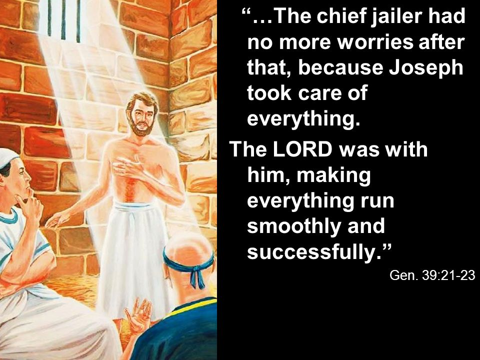 …The chief jailer had no more worries after that, because Joseph took care of everything.