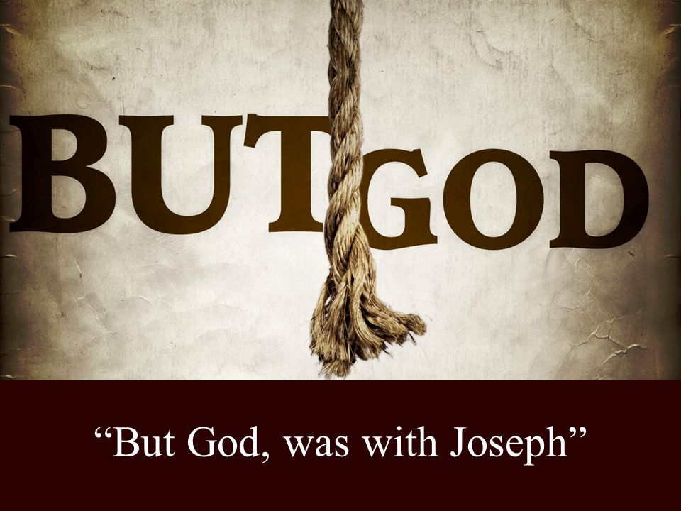 But God, was with Joseph