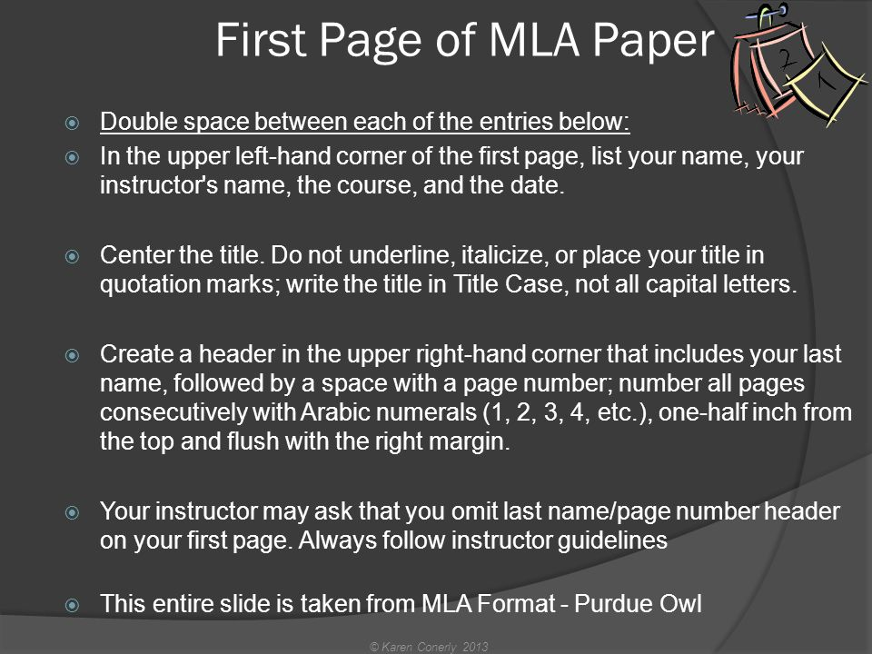 First Page of MLA Paper  Double space between each of the entries below:  In the upper left-hand corner of the first page, list your name, your instructor s name, the course, and the date.
