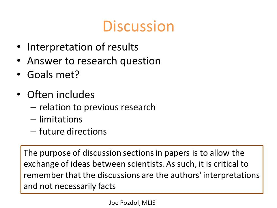 Discussion Interpretation of results Answer to research question Goals met.