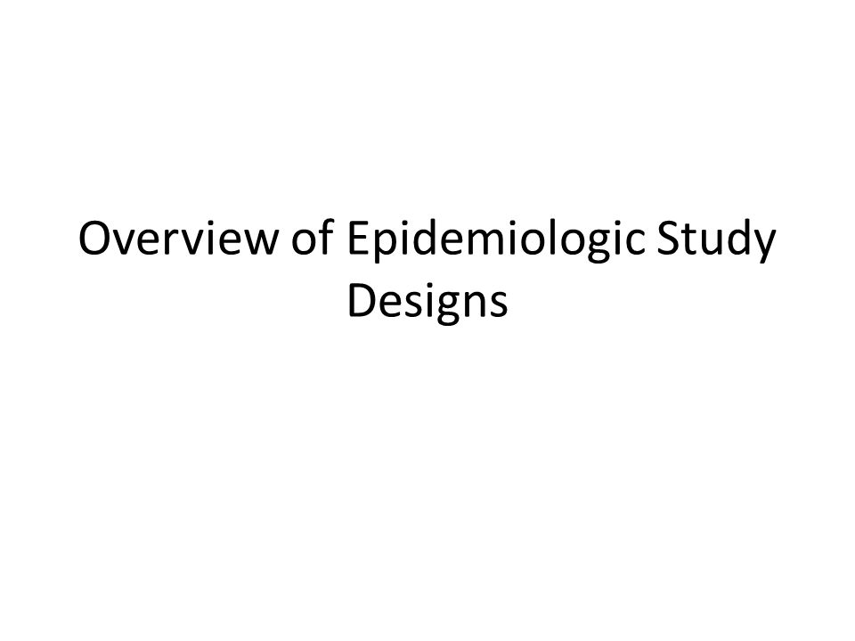 Overview of Epidemiologic Study Designs