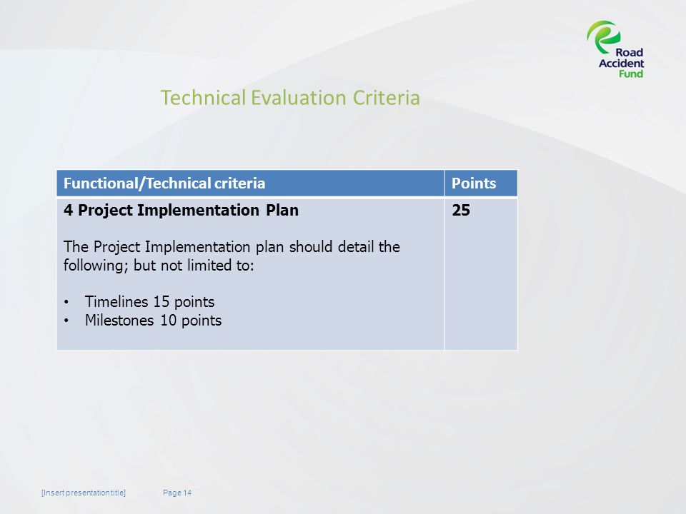Page 14[Insert presentation title] Technical Evaluation Criteria Functional/Technical criteriaPoints 4 Project Implementation Plan The Project Implementation plan should detail the following; but not limited to: Timelines 15 points Milestones 10 points 25