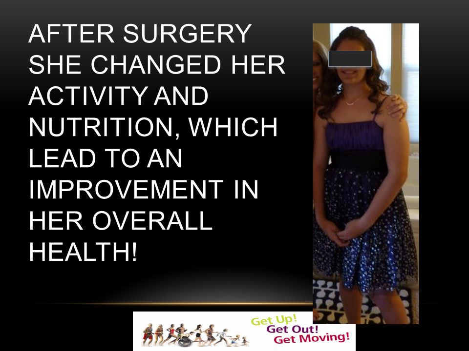 AFTER SURGERY SHE CHANGED HER ACTIVITY AND NUTRITION, WHICH LEAD TO AN IMPROVEMENT IN HER OVERALL HEALTH!