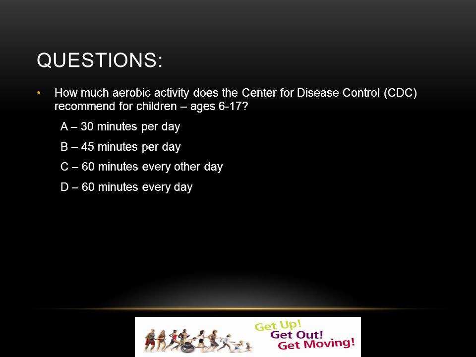 QUESTIONS: How much aerobic activity does the Center for Disease Control (CDC) recommend for children – ages 6-17.
