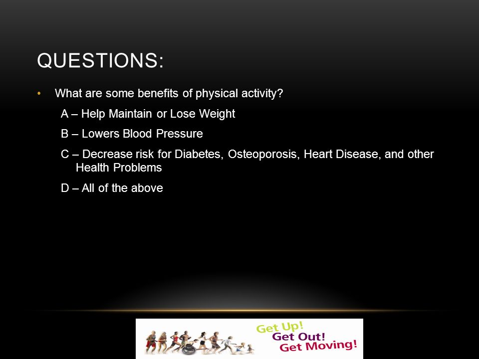 QUESTIONS: What are some benefits of physical activity.