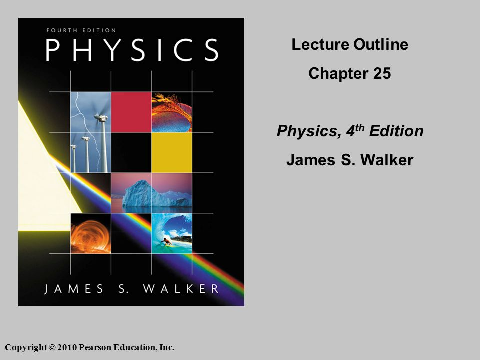 Copyright © 2010 Pearson Education, Inc. Lecture Outline Chapter 25 Physics, 4 th Edition James S.
