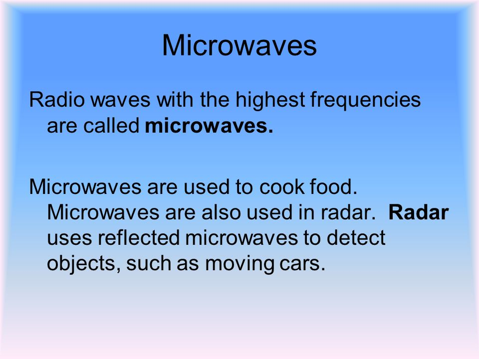 Microwaves Radio waves with the highest frequencies are called microwaves.
