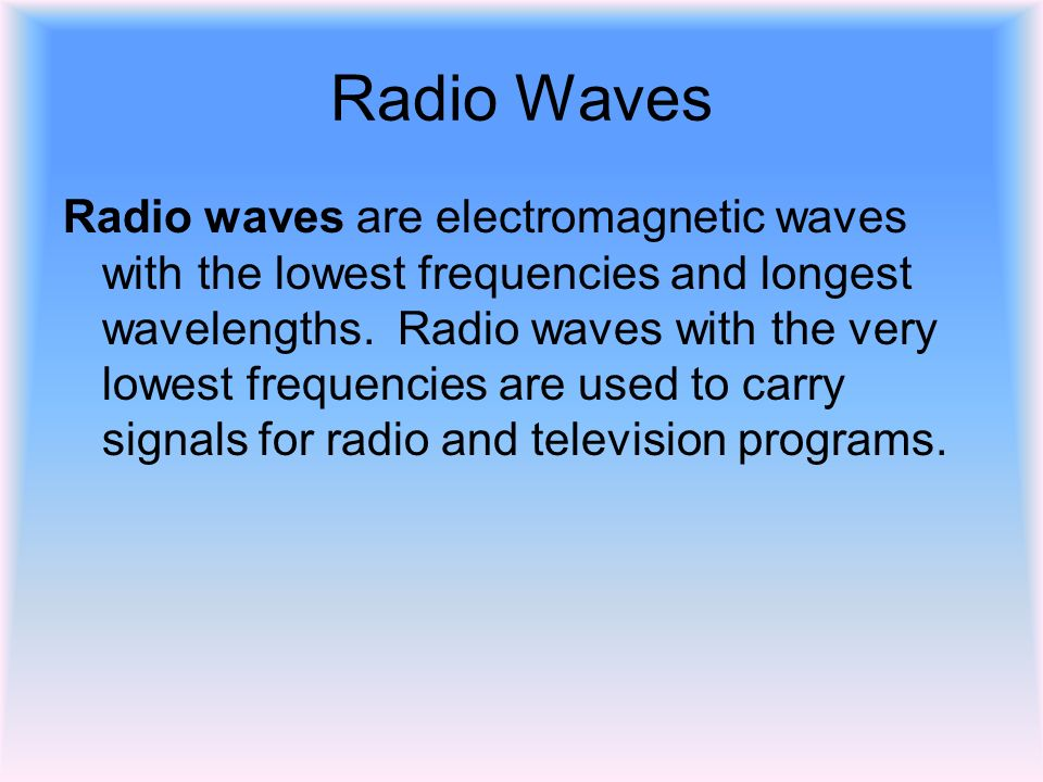 Radio Waves Radio waves are electromagnetic waves with the lowest frequencies and longest wavelengths.