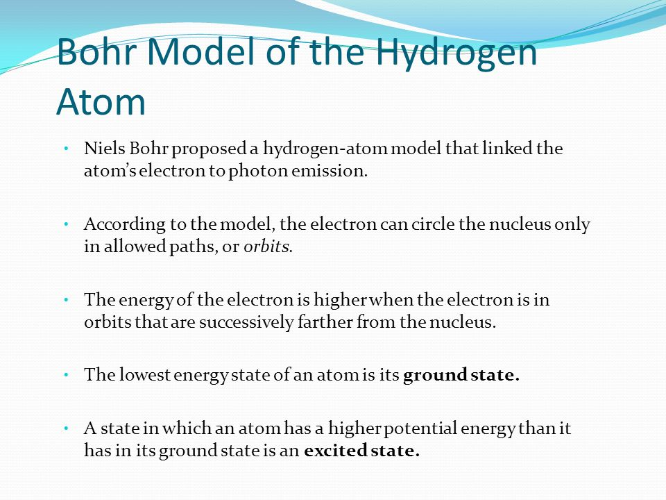 Bohr Model of the Hydrogen Atom Niels Bohr proposed a hydrogen-atom model that linked the atom's electron to photon emission.