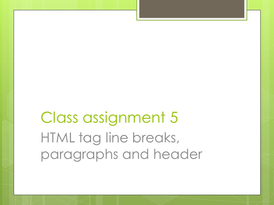 Class assignment 5 HTML tag line breaks, paragraphs and header