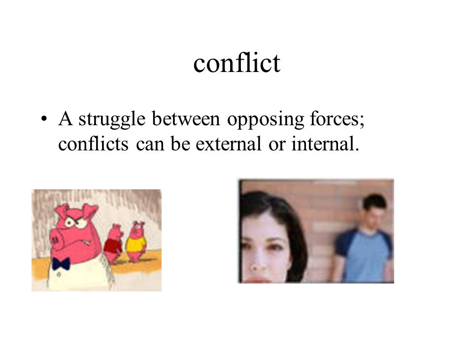 conflict A struggle between opposing forces; conflicts can be external or internal.