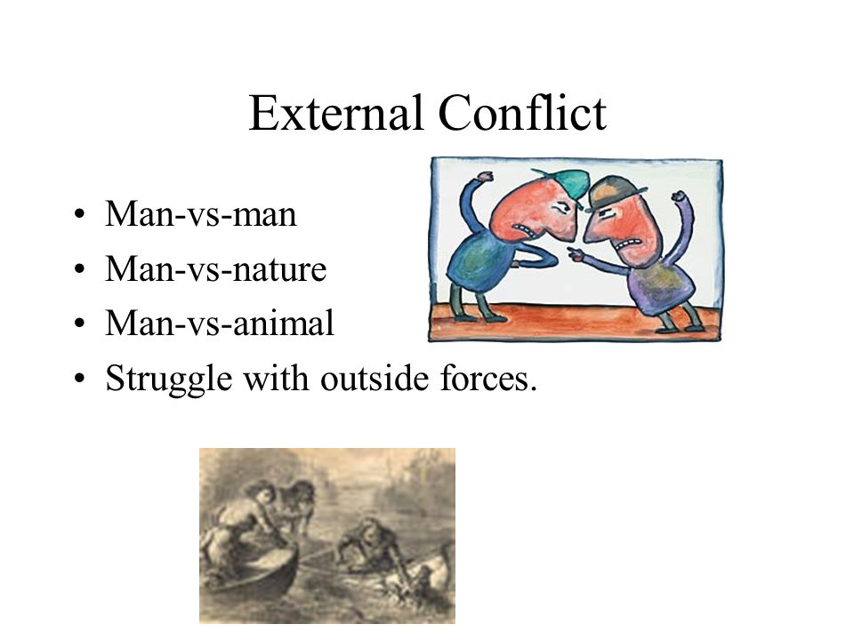 External Conflict Man-vs-man Man-vs-nature Man-vs-animal Struggle with outside forces.