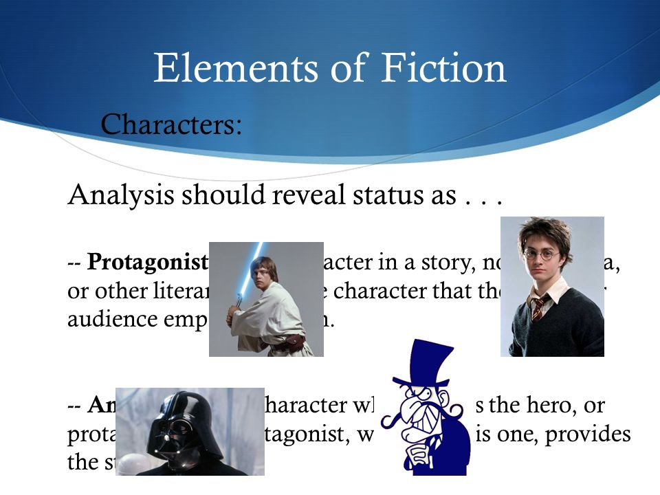 Elements of Fiction Characters: Analysis should reveal status as...